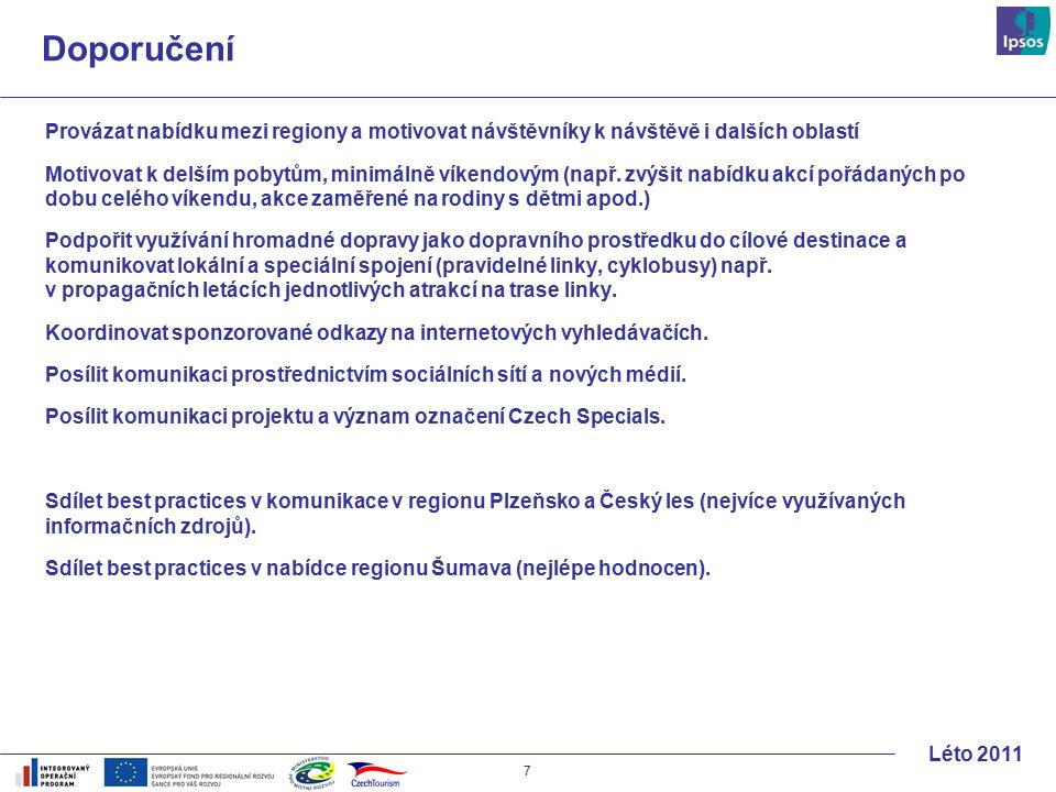 18 Léto 2011 Hodnocení regionu – jednotlivé oblasti Obecně nejlépe hodnoceny jsou oblasti týkající se místního orientačního značení, přátelskosti místních lidí a rozsahu a dostupnosti stravovacích kapacit.