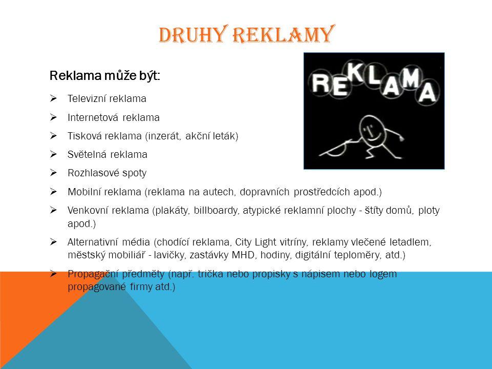 DRUHY REKLAMY Reklama může být:  Televizní reklama  Internetová reklama  Tisková reklama (inzerát, akční leták)  Světelná reklama  Rozhlasové spo