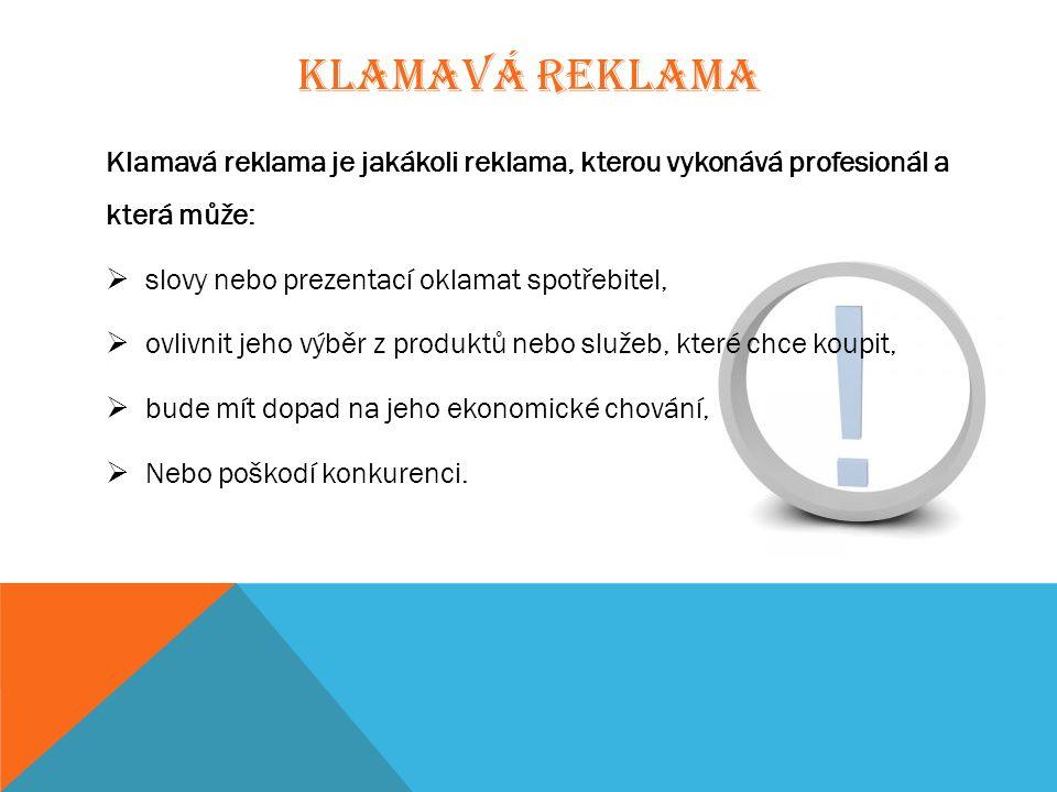 KLAMAVÁ REKLAMA Klamavá reklama je jakákoli reklama, kterou vykonává profesionál a která může:  slovy nebo prezentací oklamat spotřebitel,  ovlivnit