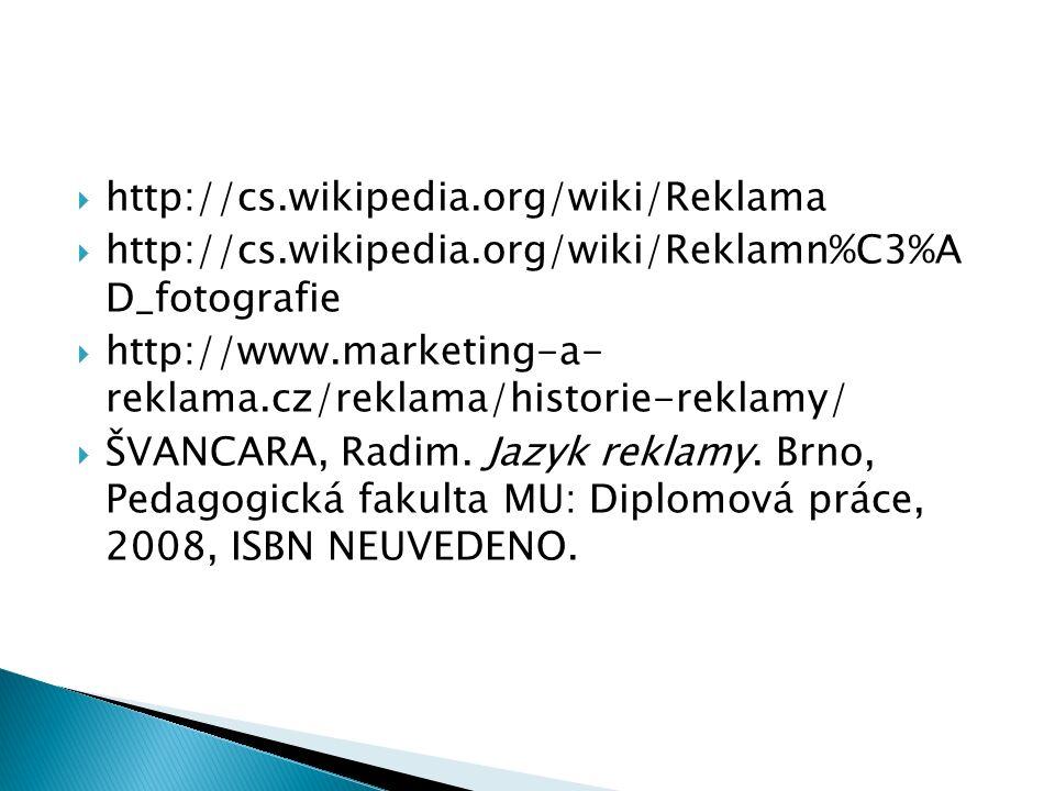  http://cs.wikipedia.org/wiki/Reklama  http://cs.wikipedia.org/wiki/Reklamn%C3%A D_fotografie  http://www.marketing-a- reklama.cz/reklama/historie-reklamy/  ŠVANCARA, Radim.