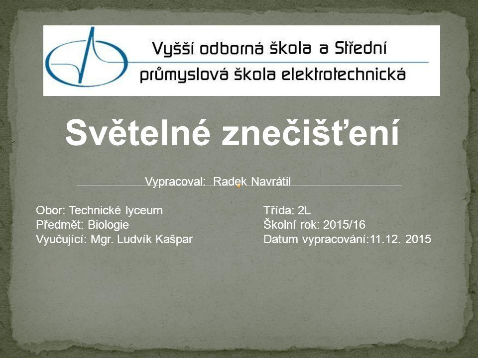 Vypracoval: Radek Navrátil Obor: Technické lyceum Třída: 2L Předmět: Biologie Školní rok: 2015/16 Vyučující: Mgr.
