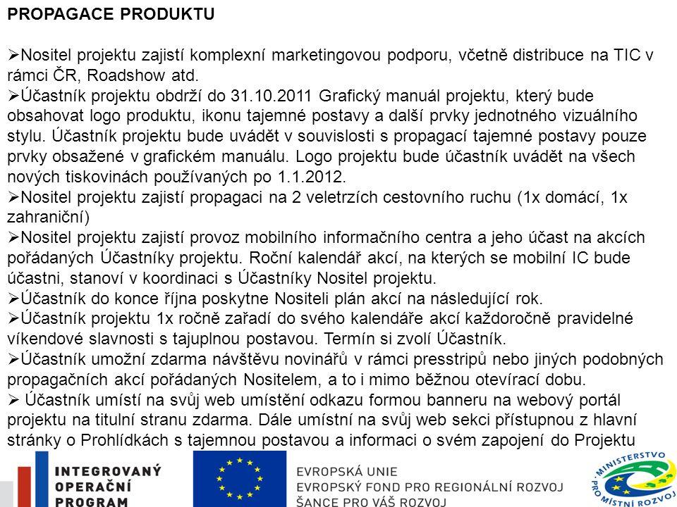 14 PROPAGACE PRODUKTU  Nositel projektu zajistí komplexní marketingovou podporu, včetně distribuce na TIC v rámci ČR, Roadshow atd.  Účastník projek