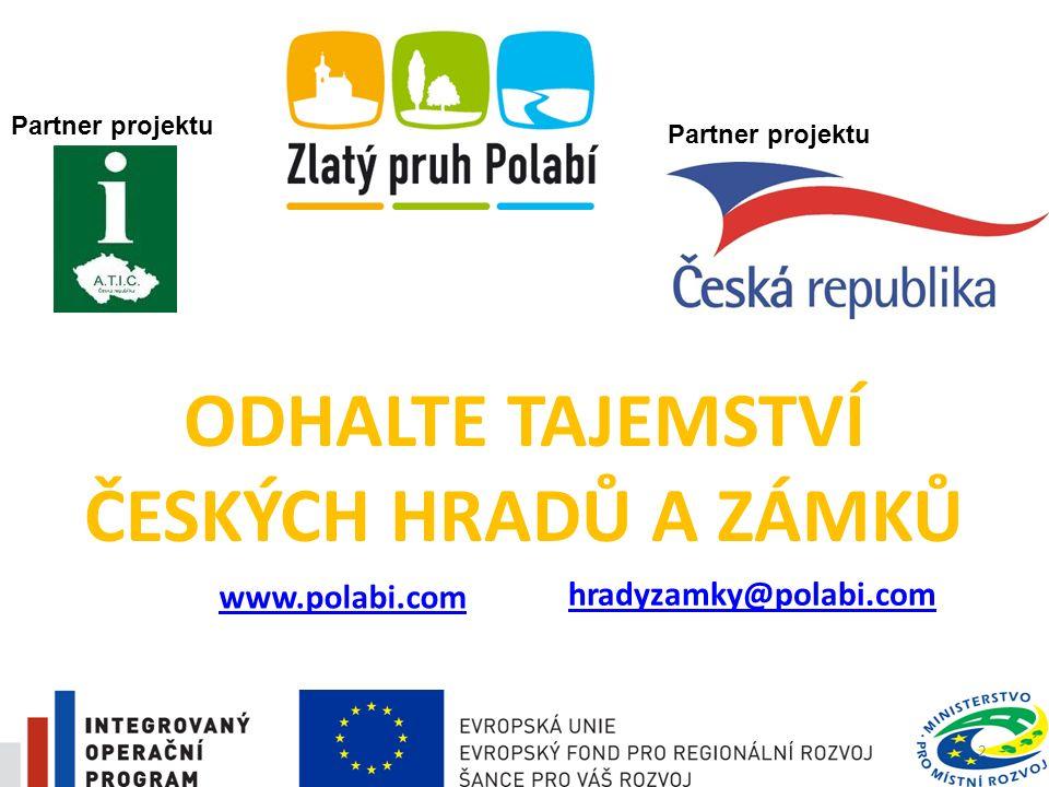 ODHALTE TAJEMSTVÍ ČESKÝCH HRADŮ A ZÁMKŮ www.polabi.com 2 hradyzamky@polabi.com Partner projektu