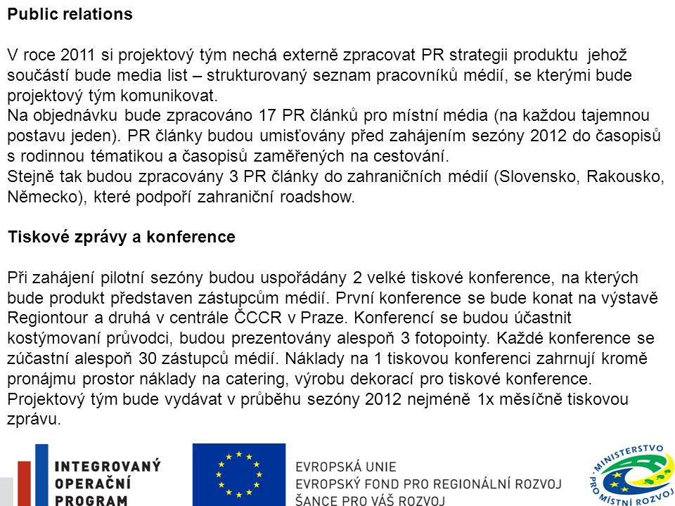 6 Public relations V roce 2011 si projektový tým nechá externě zpracovat PR strategii produktu jehož součástí bude media list – strukturovaný seznam pracovníků médií, se kterými bude projektový tým komunikovat.
