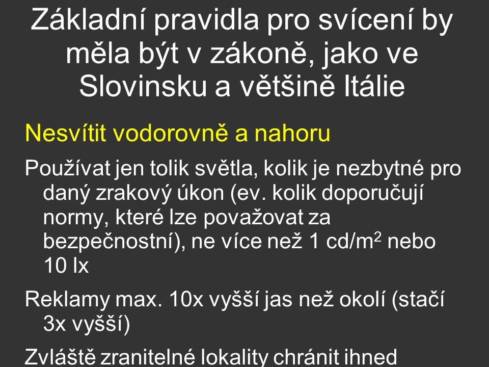 Základní pravidla pro svícení by měla být v zákoně, jako ve Slovinsku a většině Itálie Nesvítit vodorovně a nahoru Používat jen tolik světla, kolik je nezbytné pro daný zrakový úkon (ev.