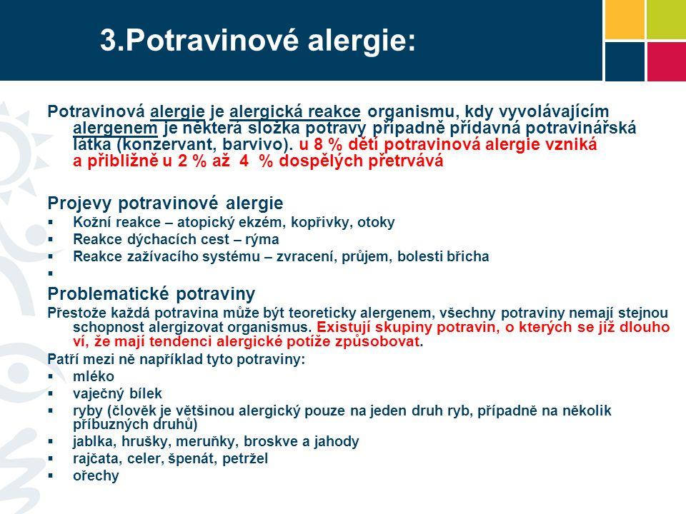 3.Potravinové alergie: Potravinová alergie je alergická reakce organismu, kdy vyvolávajícím alergenem je některá složka potravy případně přídavná potravinářská látka (konzervant, barvivo).