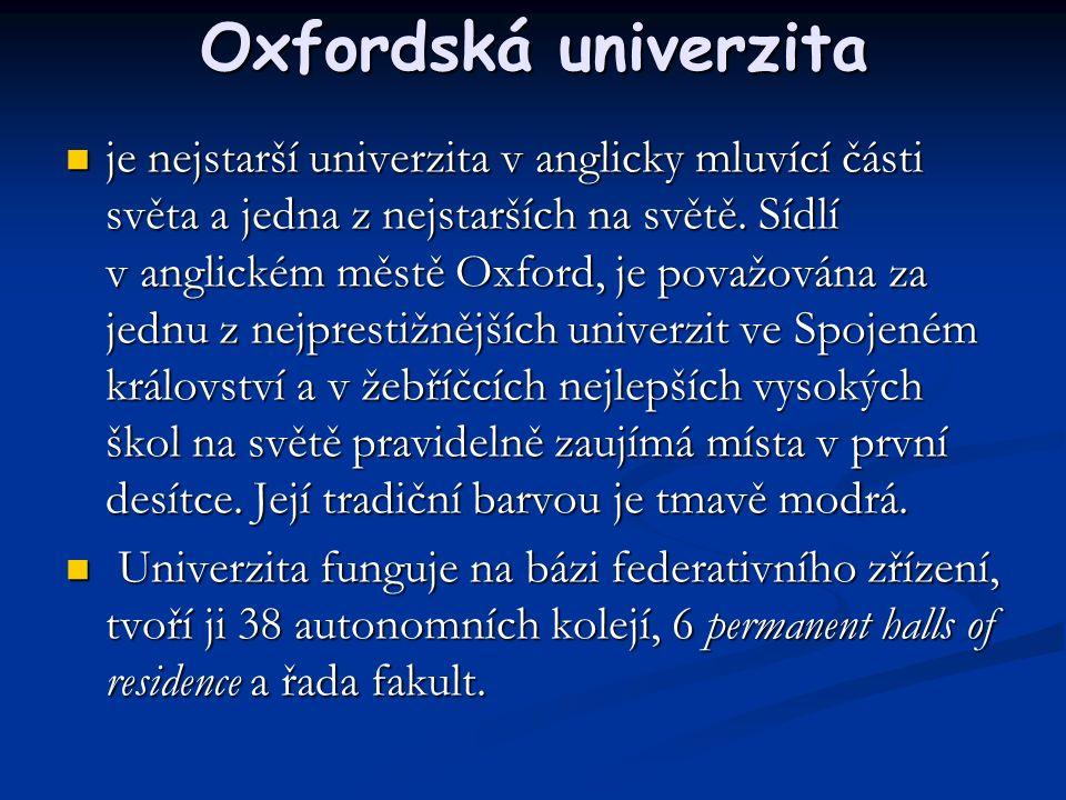 Oxfordská univerzita je nejstarší univerzita v anglicky mluvící části světa a jedna z nejstarších na světě.