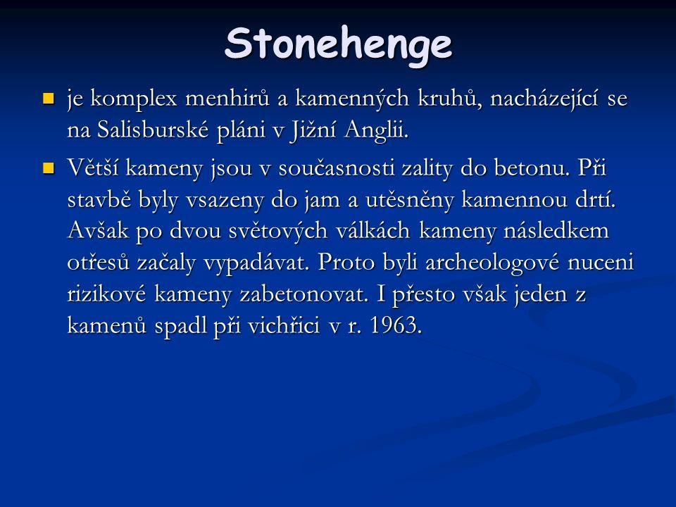 Stonehenge je komplex menhirů a kamenných kruhů, nacházející se na Salisburské pláni v Jižní Anglii.