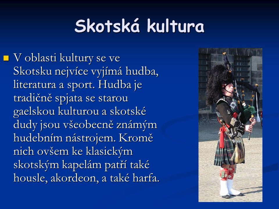 Skotská kultura V oblasti kultury se ve Skotsku nejvíce vyjímá hudba, literatura a sport.