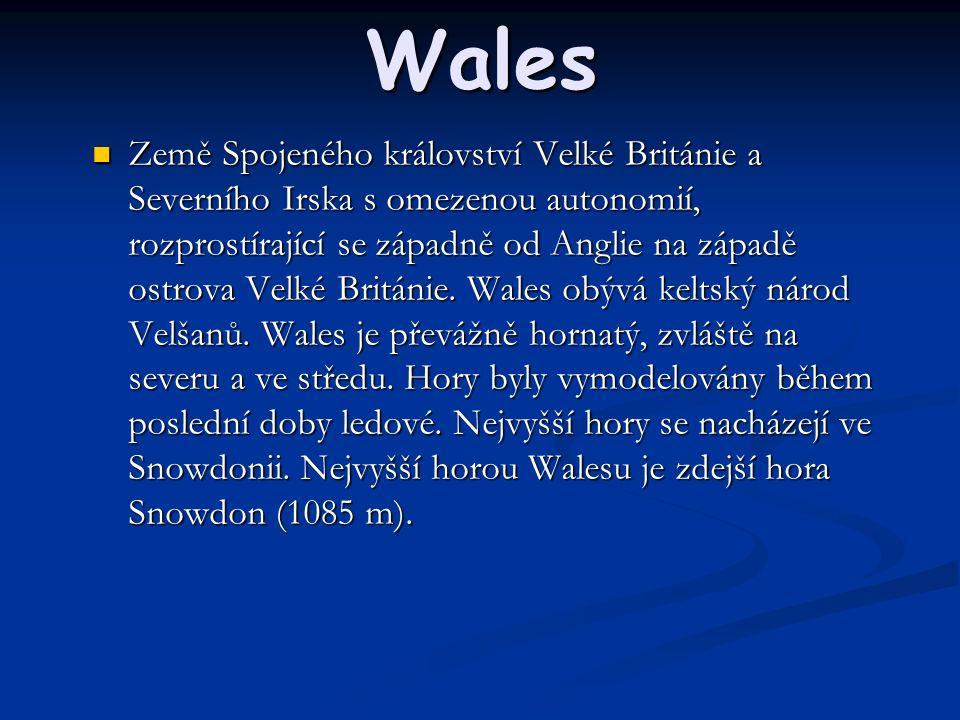 Wales Země Spojeného království Velké Británie a Severního Irska s omezenou autonomií, rozprostírající se západně od Anglie na západě ostrova Velké Británie.
