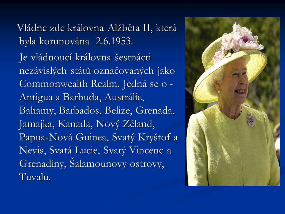 Vládne zde královna Alžběta II, která byla korunována 2.6.1953.