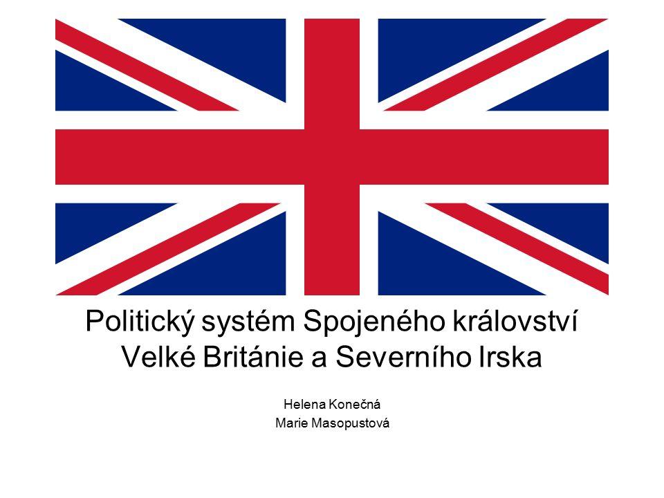 Politický systém Spojeného království Velké Británie a Severního Irska Helena Konečná Marie Masopustová