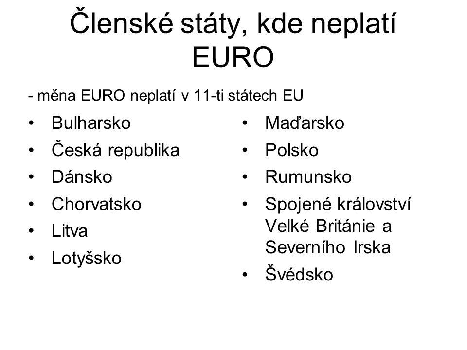 Členské státy, kde neplatí EURO Bulharsko Česká republika Dánsko Chorvatsko Litva Lotyšsko Maďarsko Polsko Rumunsko Spojené království Velké Británie a Severního Irska Švédsko - měna EURO neplatí v 11-ti státech EU