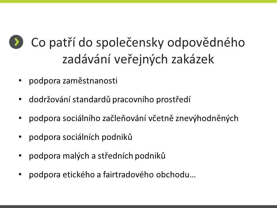 Co patří do společensky odpovědného zadávání veřejných zakázek podpora zaměstnanosti dodržování standardů pracovního prostředí podpora sociálního začl