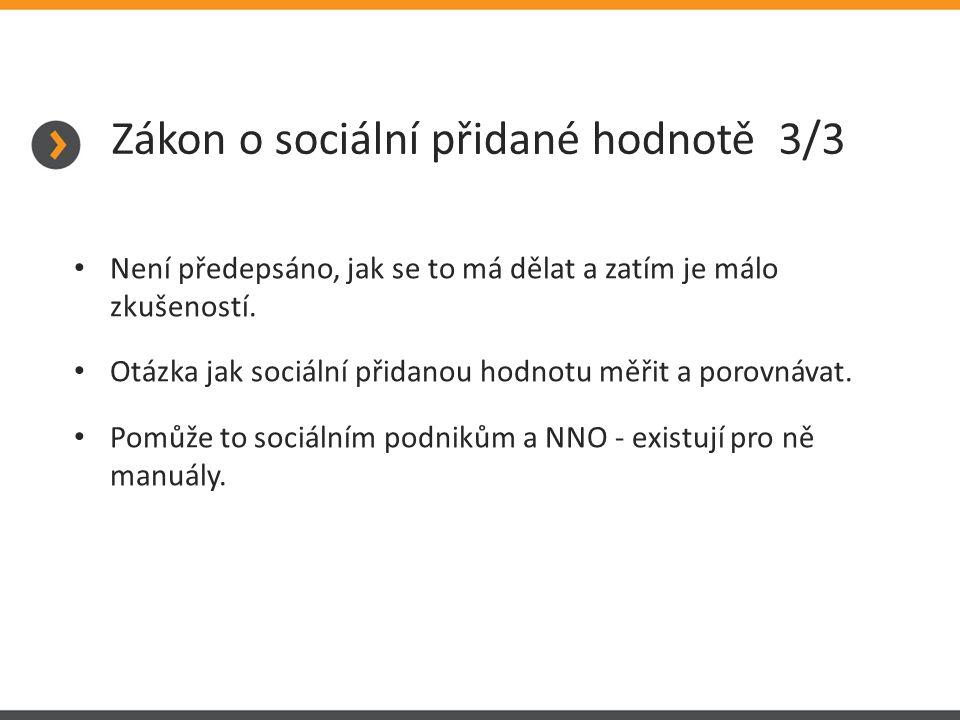 Zákon o sociální přidané hodnotě 3/3 Není předepsáno, jak se to má dělat a zatím je málo zkušeností.