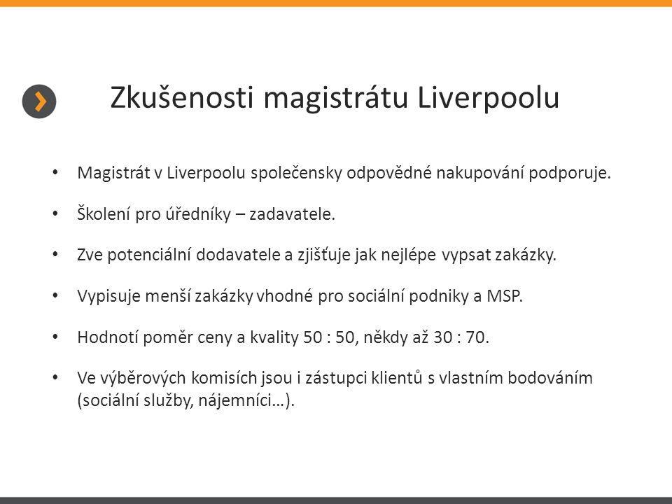 Zkušenosti magistrátu Liverpoolu Magistrát v Liverpoolu společensky odpovědné nakupování podporuje. Školení pro úředníky – zadavatele. Zve potenciální
