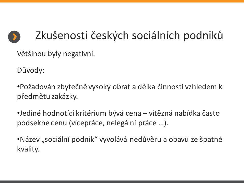 Zkušenosti českých sociálních podniků Většinou byly negativní. Důvody: Požadován zbytečně vysoký obrat a délka činnosti vzhledem k předmětu zakázky. J