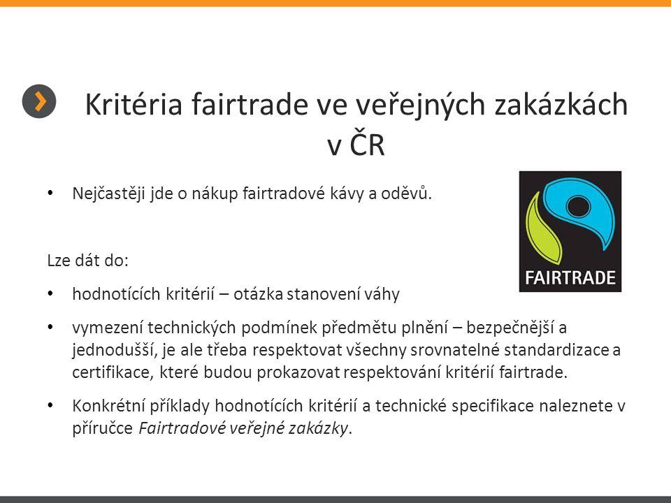 Kritéria fairtrade ve veřejných zakázkách v ČR Nejčastěji jde o nákup fairtradové kávy a oděvů. Lze dát do: hodnotících kritérií – otázka stanovení vá