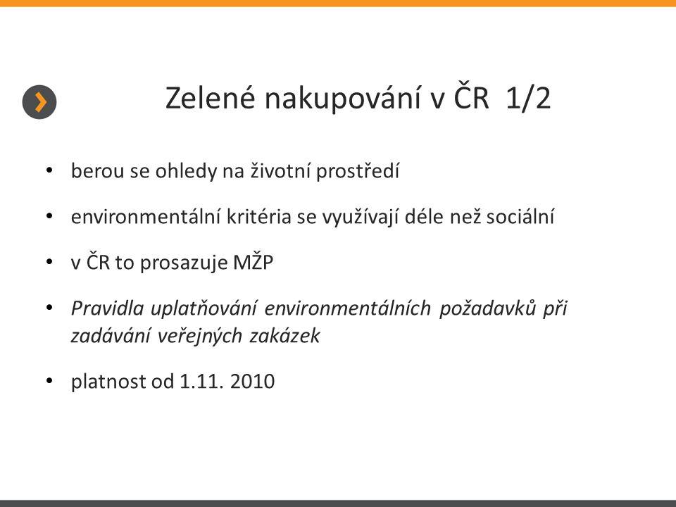 Zelené nakupování v ČR 1/2 berou se ohledy na životní prostředí environmentální kritéria se využívají déle než sociální v ČR to prosazuje MŽP Pravidla uplatňování environmentálních požadavků při zadávání veřejných zakázek platnost od 1.11.
