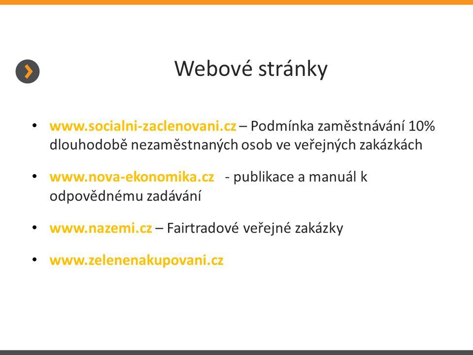 Webové stránky www.socialni-zaclenovani.cz – Podmínka zaměstnávání 10% dlouhodobě nezaměstnaných osob ve veřejných zakázkách www.nova-ekonomika.cz - publikace a manuál k odpovědnému zadávání www.nazemi.cz – Fairtradové veřejné zakázky www.zelenenakupovani.cz