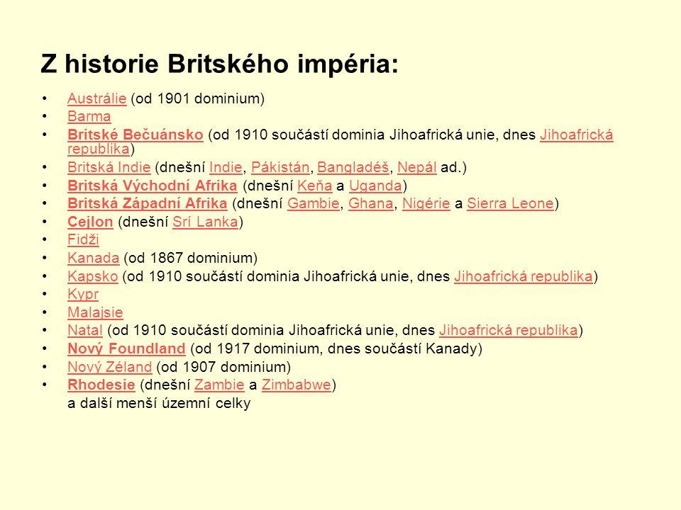 Z historie Britského impéria: Austrálie (od 1901 dominium)Austrálie Barma Britské Bečuánsko (od 1910 součástí dominia Jihoafrická unie, dnes Jihoafric