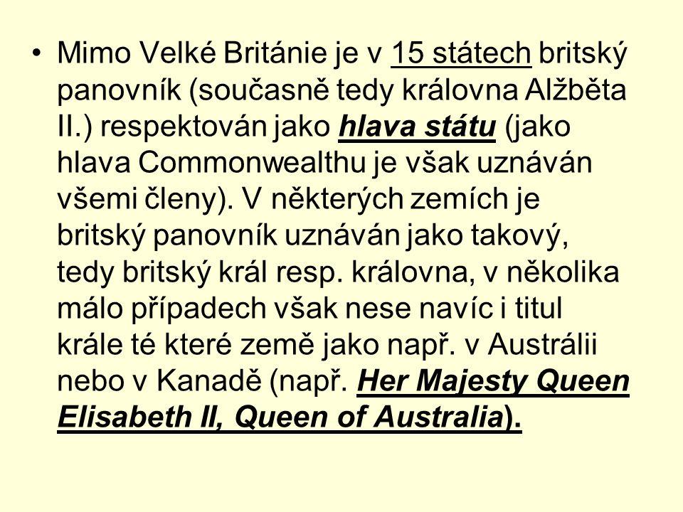 Mimo Velké Británie je v 15 státech britský panovník (současně tedy královna Alžběta II.) respektován jako hlava státu (jako hlava Commonwealthu je vš
