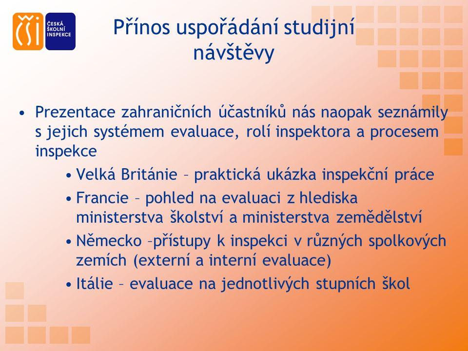Přínos uspořádání studijní návštěvy Prezentace zahraničních účastníků nás naopak seznámily s jejich systémem evaluace, rolí inspektora a procesem insp