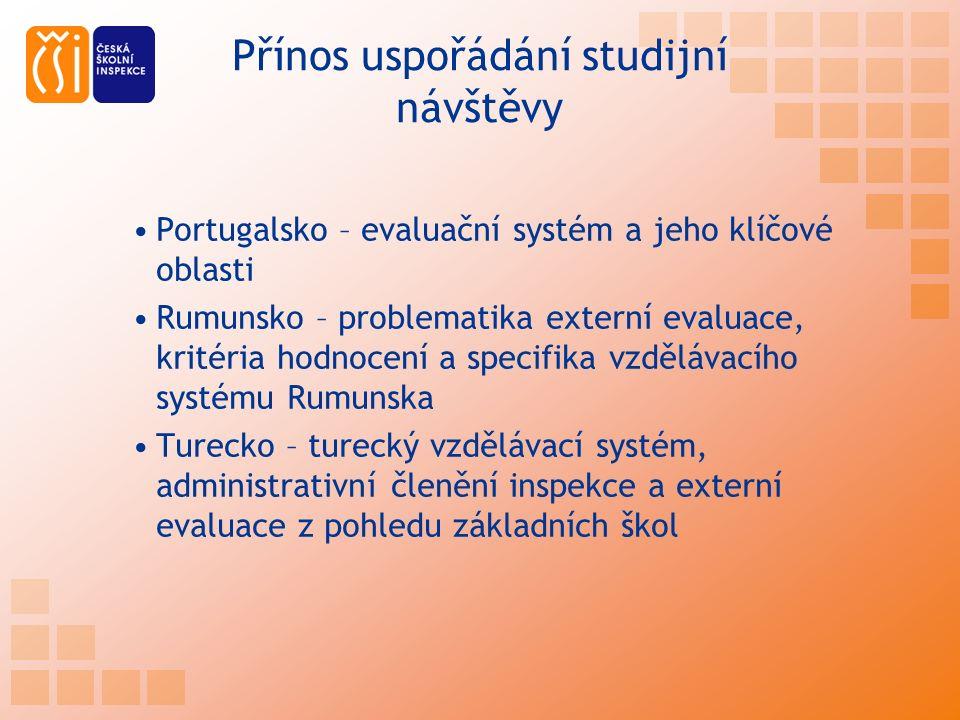 Přínos uspořádání studijní návštěvy Portugalsko – evaluační systém a jeho klíčové oblasti Rumunsko – problematika externí evaluace, kritéria hodnocení a specifika vzdělávacího systému Rumunska Turecko – turecký vzdělávací systém, administrativní členění inspekce a externí evaluace z pohledu základních škol