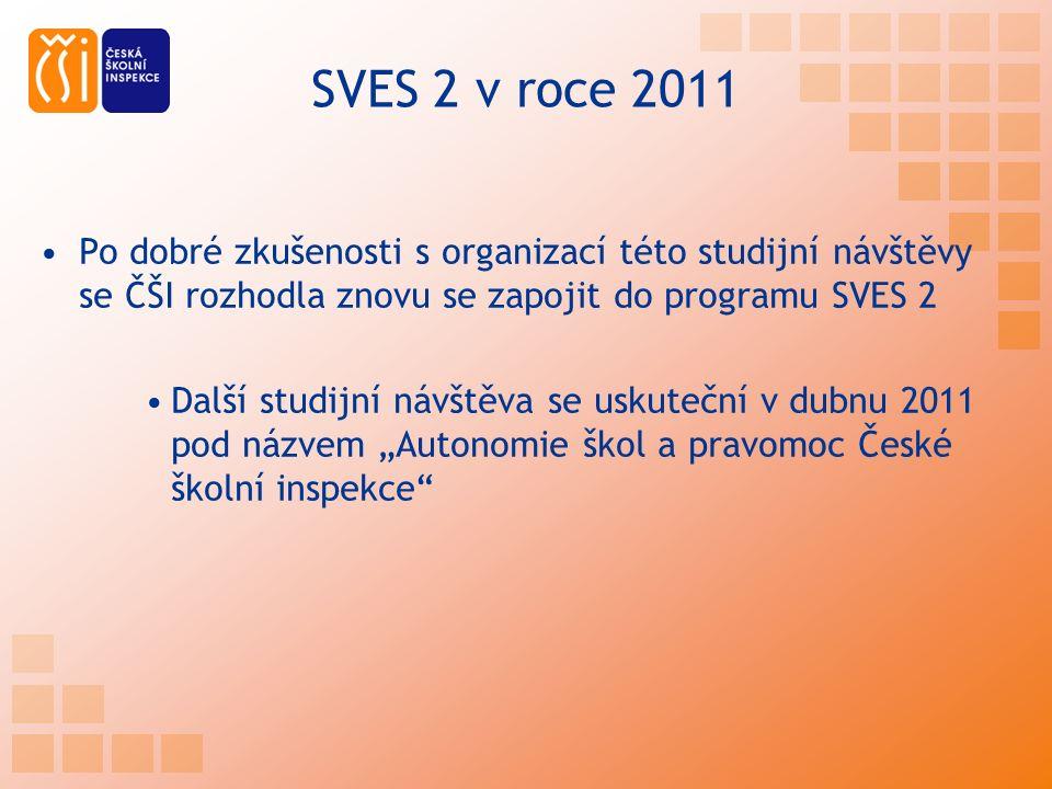 """SVES 2 v roce 2011 Po dobré zkušenosti s organizací této studijní návštěvy se ČŠI rozhodla znovu se zapojit do programu SVES 2 Další studijní návštěva se uskuteční v dubnu 2011 pod názvem """"Autonomie škol a pravomoc České školní inspekce"""