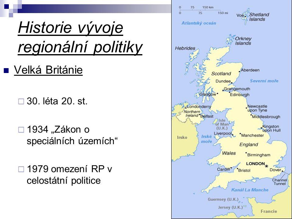 """Historie vývoje regionální politiky Velká Británie  30. léta 20. st.  1934 """"Zákon o speciálních územích""""  1979 omezení RP v celostátní politice"""