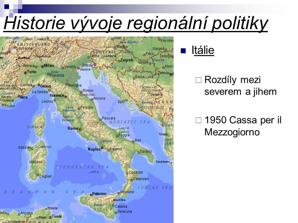 Historie vývoje regionální politiky Itálie  Rozdíly mezi severem a jihem  1950 Cassa per il Mezzogiorno