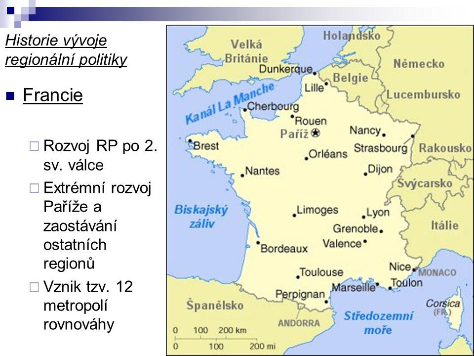 Historie vývoje regionální politiky Francie  Rozvoj RP po 2. sv. válce  Extrémní rozvoj Paříže a zaostávání ostatních regionů  Vznik tzv. 12 metrop