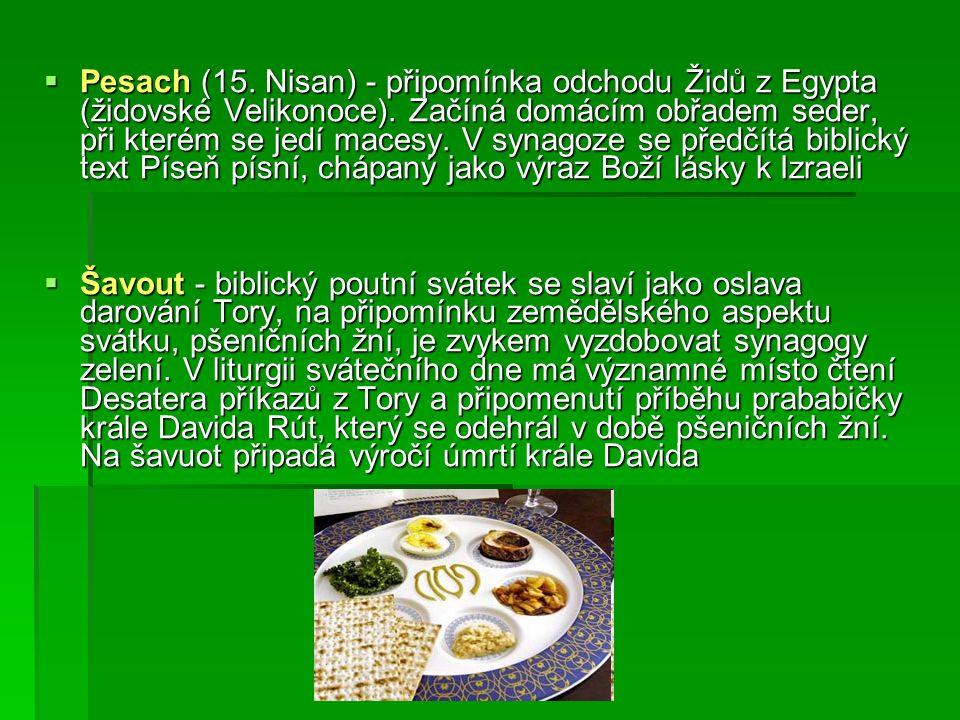  Pesach (15. Nisan) - připomínka odchodu Židů z Egypta (židovské Velikonoce).