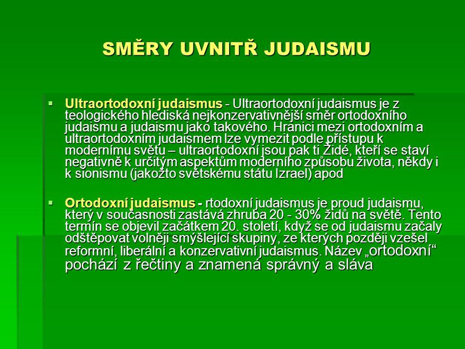 SMĚRY UVNITŘ JUDAISMU  Ultraortodoxní judaismus - Ultraortodoxní judaismus je z teologického hlediská nejkonzervativnější směr ortodoxního judaismu a judaismu jako takového.