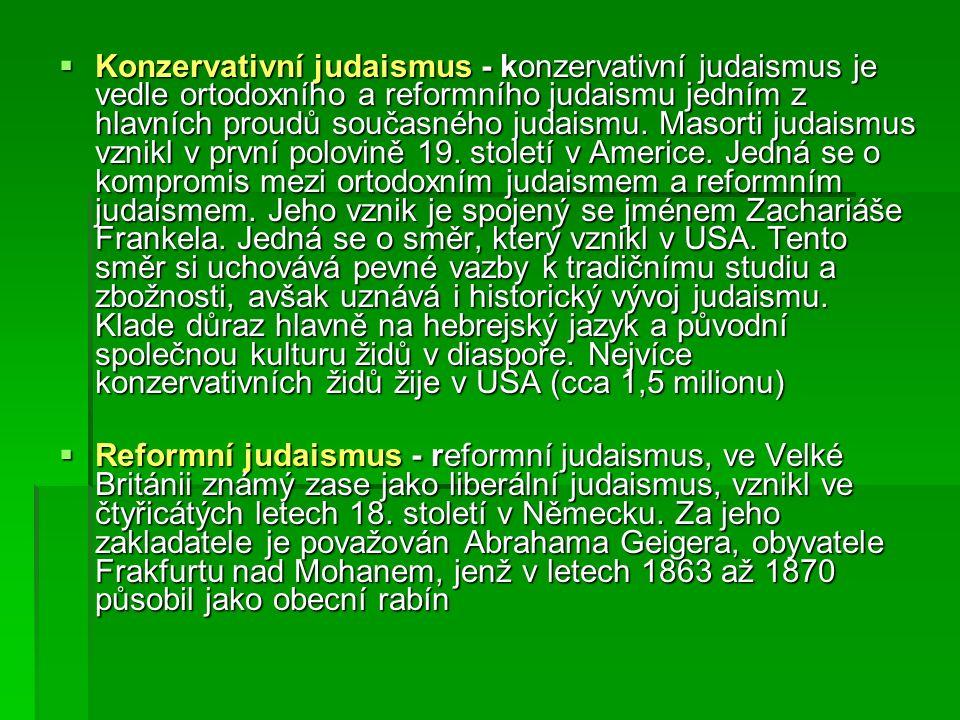  Konzervativní judaismus - konzervativní judaismus je vedle ortodoxního a reformního judaismu jedním z hlavních proudů současného judaismu.
