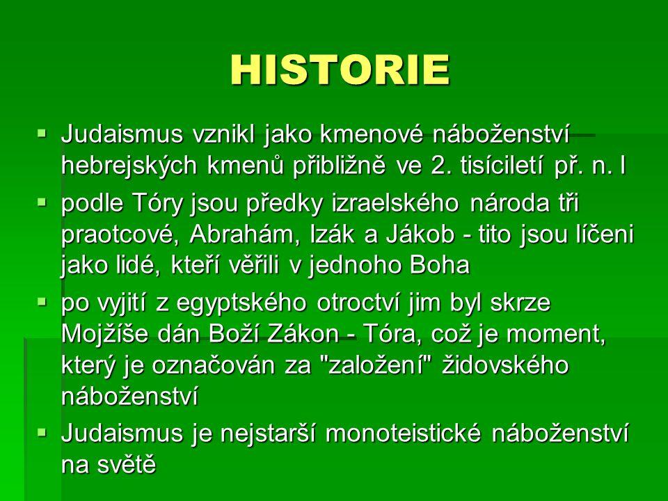 HISTORIE  Judaismus vznikl jako kmenové náboženství hebrejských kmenů přibližně ve 2.