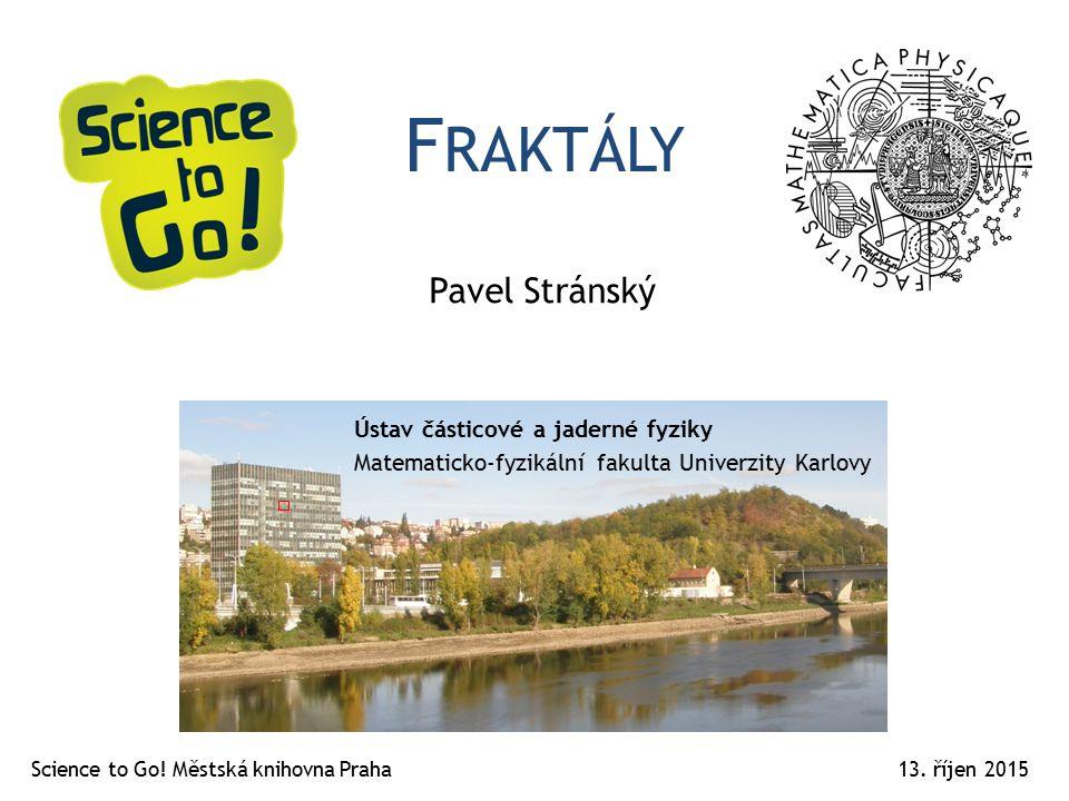 F RAKTÁLY Pavel Stránský Science to Go. Městská knihovna Praha13.