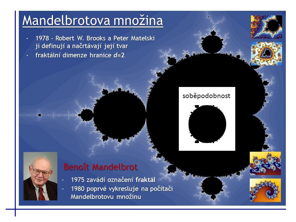 Mandelbrotova množina -1975 zavádí označení fraktál -1980 poprvé vykresluje na počítači Mandelbrotovu množinu Benoît Mandelbrot -1978 - Robert W.