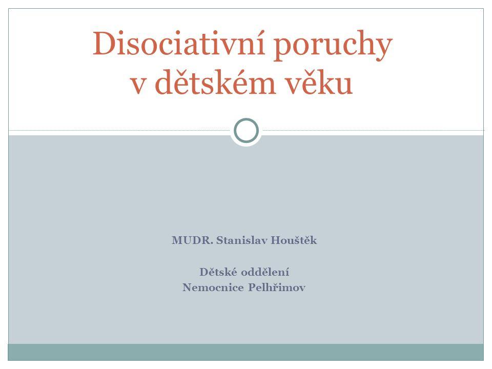 MUDR. Stanislav Houštěk Dětské oddělení Nemocnice Pelhřimov Disociativní poruchy v dětském věku
