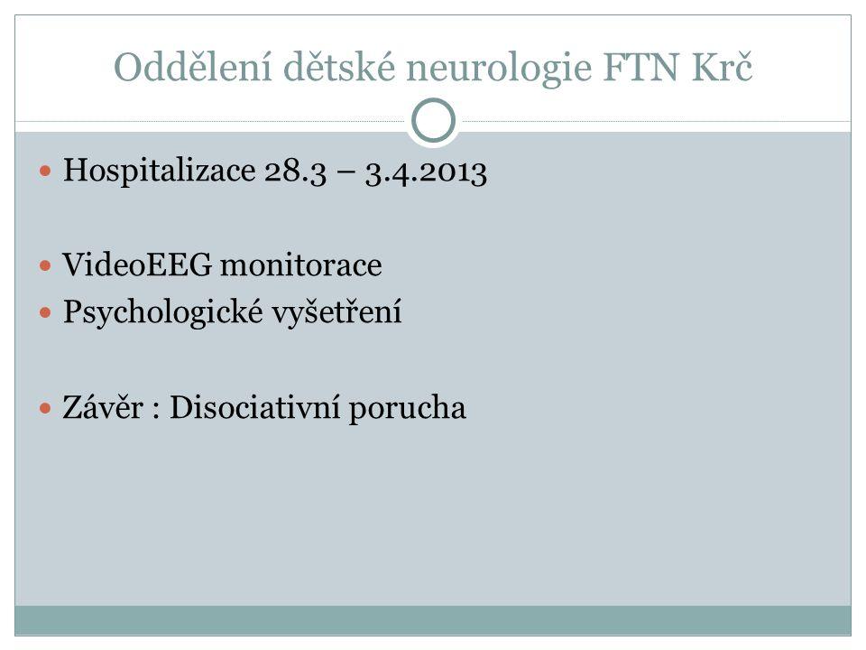 Oddělení dětské neurologie FTN Krč Hospitalizace 28.3 – 3.4.2013 VideoEEG monitorace Psychologické vyšetření Závěr : Disociativní porucha