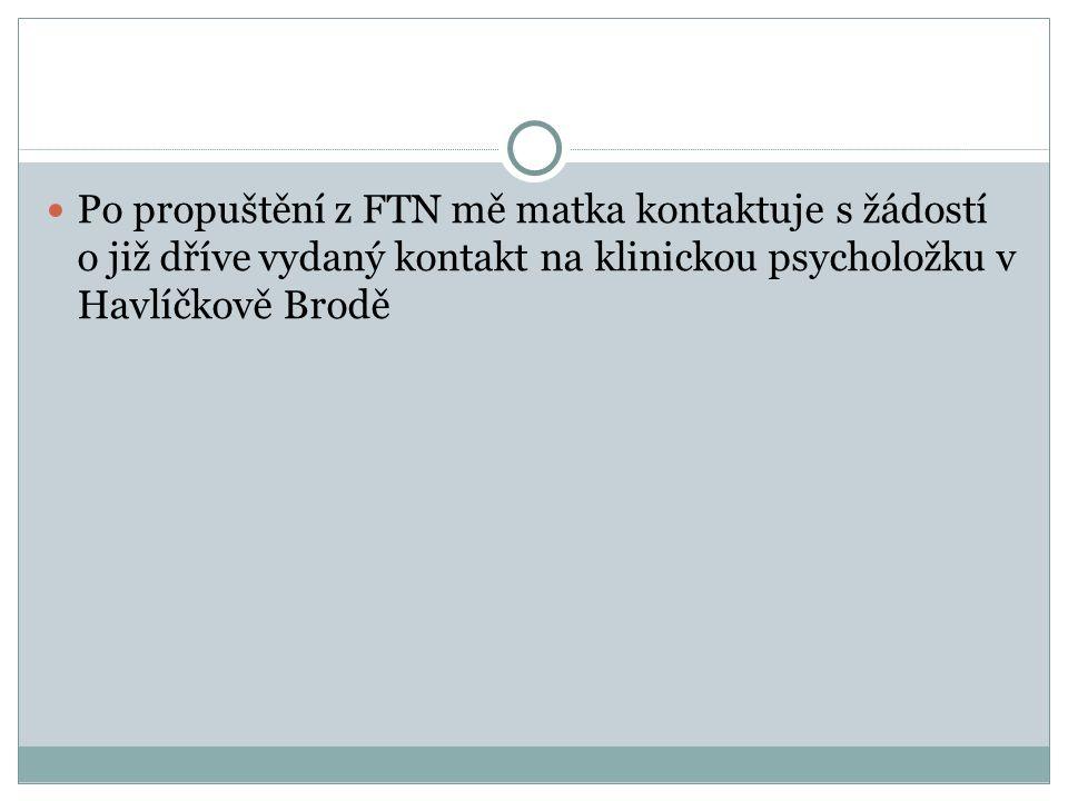 Po propuštění z FTN mě matka kontaktuje s žádostí o již dříve vydaný kontakt na klinickou psycholožku v Havlíčkově Brodě