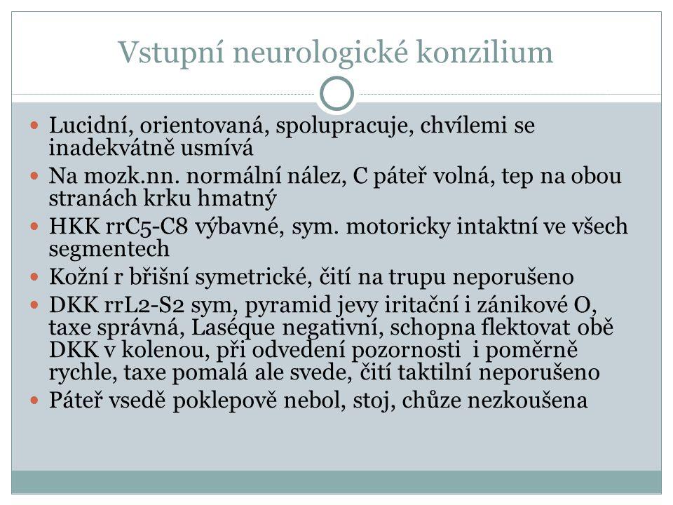 Vstupní neurologické konzilium Lucidní, orientovaná, spolupracuje, chvílemi se inadekvátně usmívá Na mozk.nn.