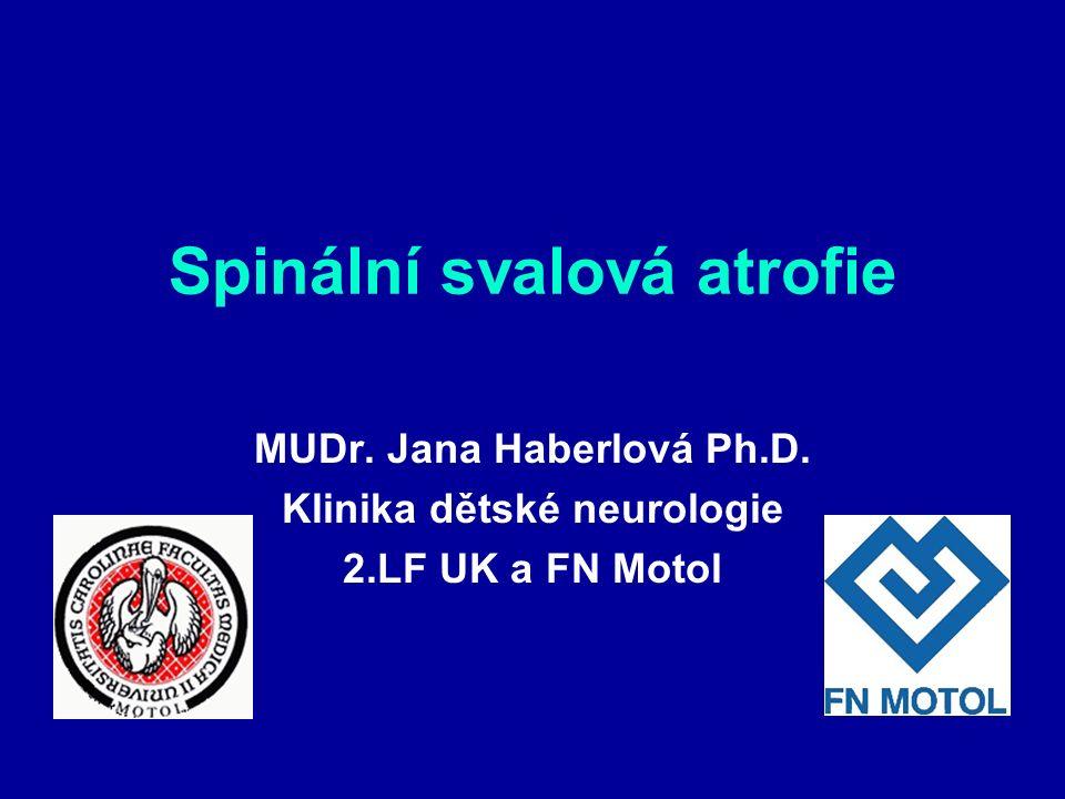 Spinální svalová atrofie MUDr. Jana Haberlová Ph.D. Klinika dětské neurologie 2.LF UK a FN Motol
