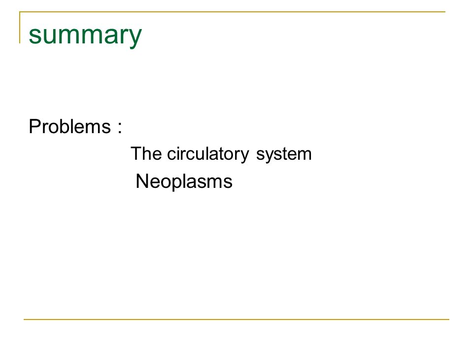 summary Problems : The circulatory system Neoplasms