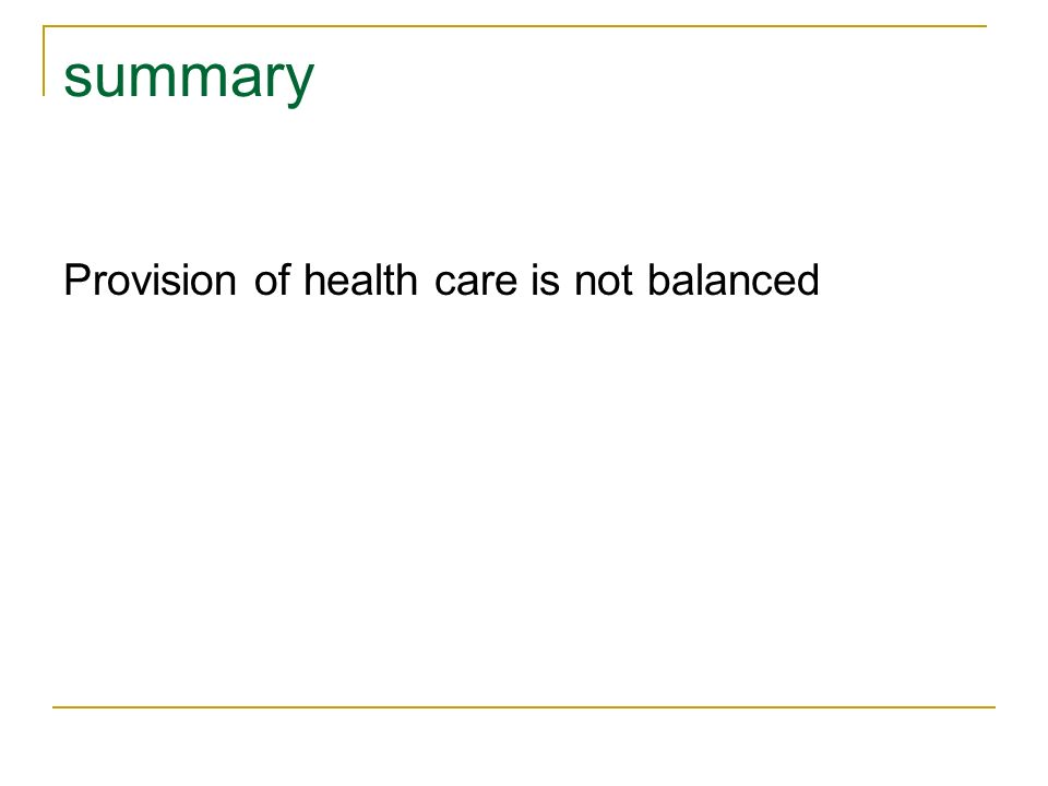 summary Provision of health care is not balanced