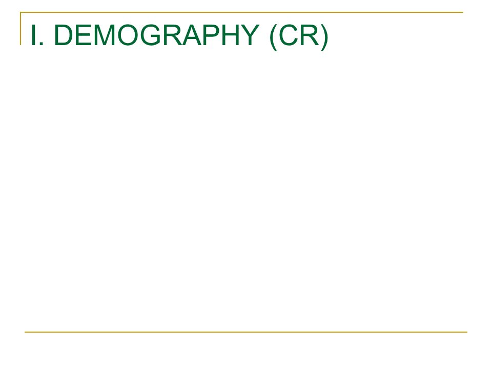 I. DEMOGRAPHY (CR)