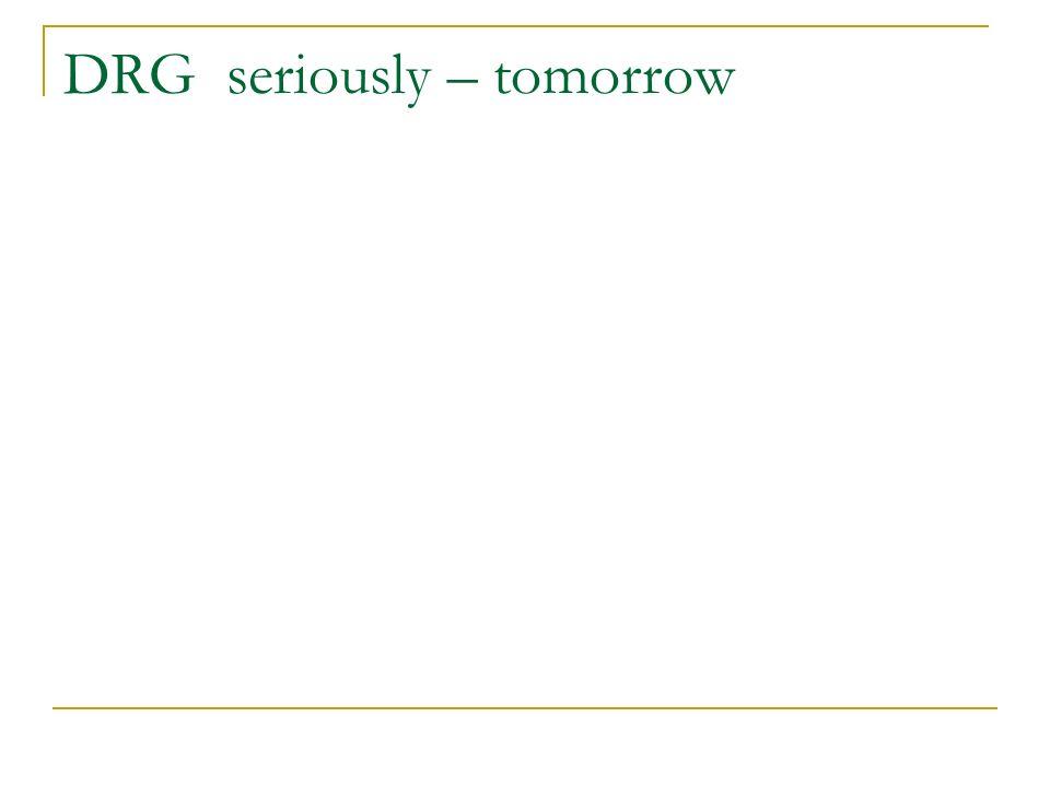 DRG seriously – tomorrow