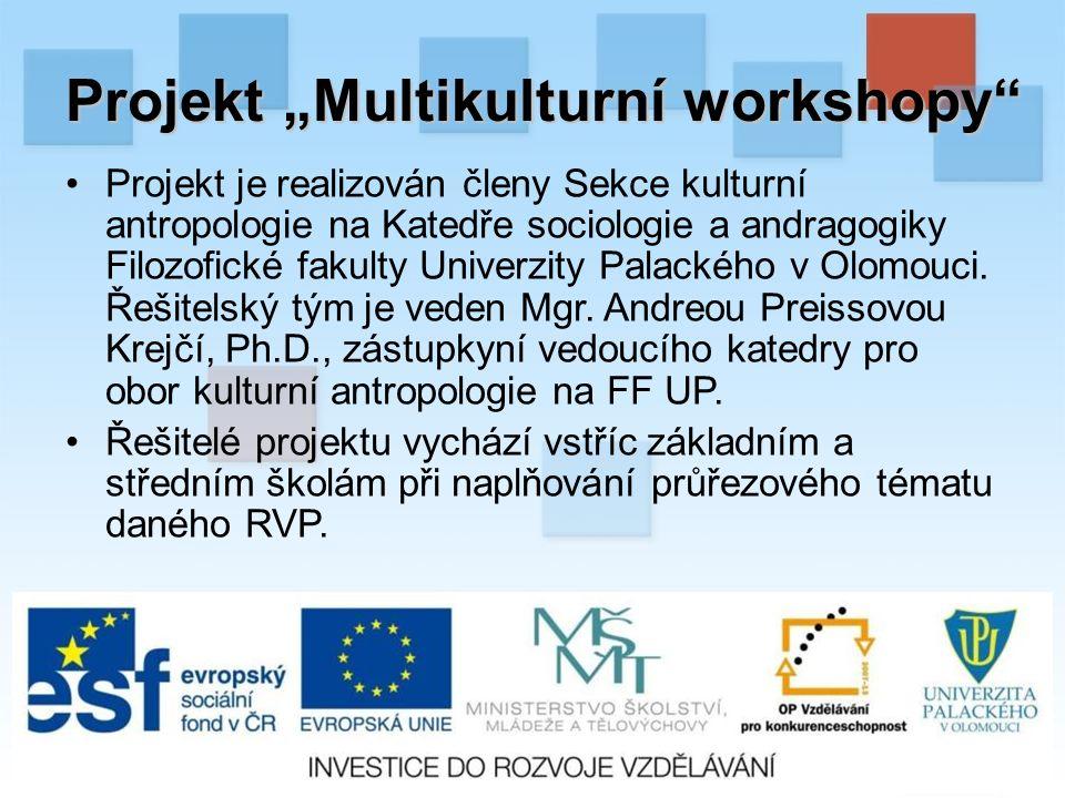 """Projekt """"Multikulturní workshopy Projekt je realizován členy Sekce kulturní antropologie na Katedře sociologie a andragogiky Filozofické fakulty Univerzity Palackého v Olomouci."""