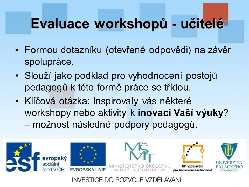 Evaluace workshopů - učitelé Formou dotazníku (otevřené odpovědi) na závěr spolupráce.