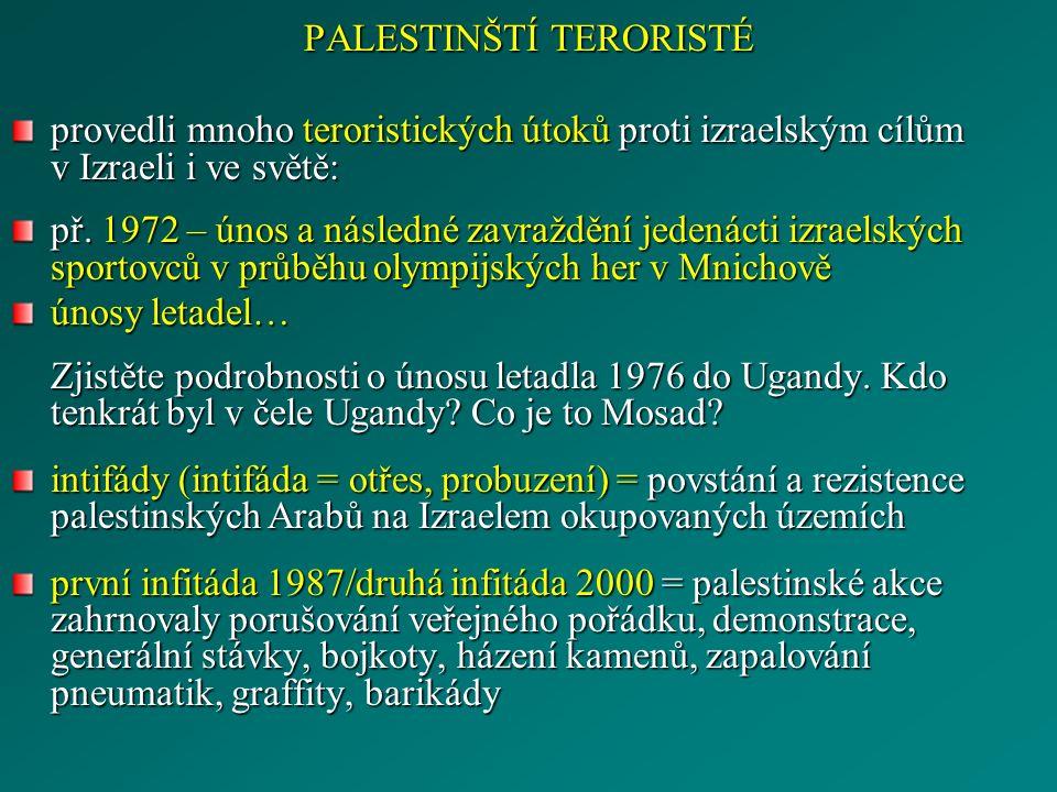PALESTINŠTÍ TERORISTÉ provedli mnoho teroristických útoků proti izraelským cílům v Izraeli i ve světě: př.